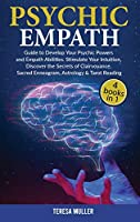 Psychic Empath: The Complete Guide to Develop Your Psychic and Empath Abilities and Powers. Stimulate Your Intuition, Discover the Secrets of Clairvoyance, Sacred Enneagram, Astrology & Tarot Reading