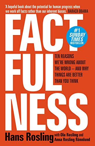 Factfulness: Ten Reasons We're Wrong About The World - And Why Things Are Better Than You Think (Eng...