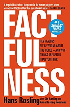 Factfulness: Ten Reasons We're Wrong About The World - And Why Things Are Better Than You Think by [Hans Rosling, Ola Rosling, Anna Rosling Rönnlund]