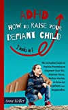 ADHD: How to Raise Your Defiant Child: The Complete Guide to Positive Parenting to Empower Your Kid, Improve Focus, Reduce Anxiety to Grow Up Confident and Responsible. 2 Books in 1. (English Edition)