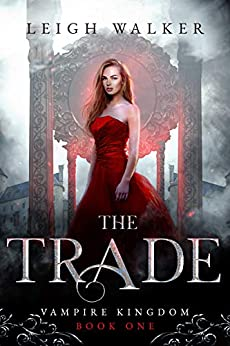 Vampire Kingdom 1: The Trade by [Leigh Walker]