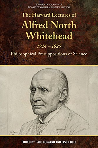 The Harvard Lectures of Alfred North Whitehead, 1924-1925: Philosophical Presuppositions of Science (The Edinburgh Critical Edition of the Complete Works of Alfred North Whitehead)