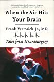 When the Air Hits Your Brain: Tales from Neurosurgery: Tales of Neurosurgery