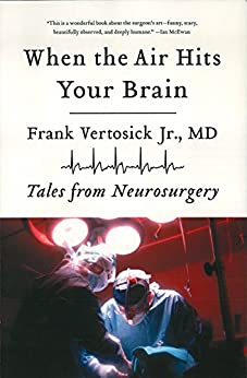 When the Air Hits Your Brain: Tales from Neurosurgery by [Frank T.  Vertosick Jr., MD]