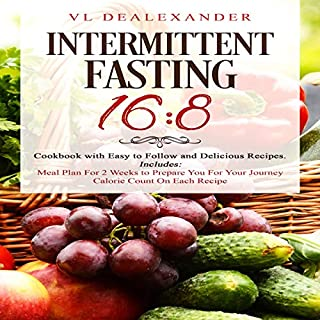Intermittent Fasting 16/8     Cookbook with Easy to Follow and Delicious Recipes. Includes: Meal Plan for 2 Weeks to Prepare You for Your Journey, Calorie Count on Each Recipe              By:                                                                                                                                 VL DeAlexander                               Narrated by:                                                                                                                                 Gordon Graham                      Length: 1 hr and 45 mins     3 ratings     Overall 3.7
