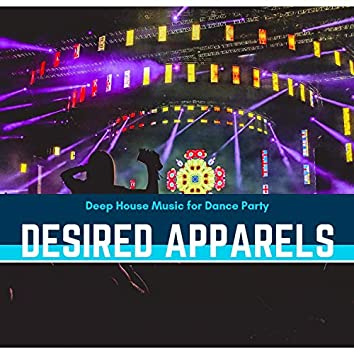 Desired Apparels - Deep House Music For Dance Party