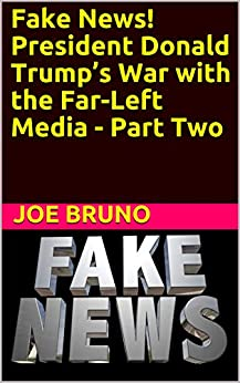 Fake News! President Donald Trump's War with the Far-Left Media - Part Two by [Joe Bruno]