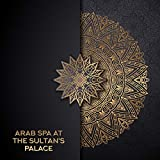 Arab Spa at the Sultan's Palace - Charm of Fragrant Oils, Oriental Massage, Steam Room, Rhassoul Clay, Hot Stones, Hammam Ritual for a Beautiful Body, Rose and Orange Water