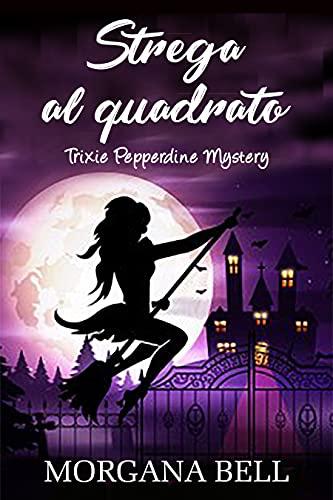 Strega al quadrato: Trixie Pepperdine Mystery