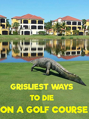 Grisliest Ways to Die on a Golf Course