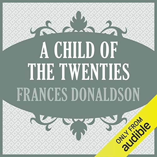 A Child of the Twenties                   By:                                                                                                                                 Frances Donaldson                               Narrated by:                                                                                                                                 Suzan Crowley                      Length: 8 hrs and 5 mins     Not rated yet     Overall 0.0