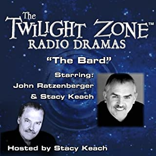 The Bard     The Twilight Zone Radio Dramas              By:                                                                                                                                 Rod Serling                               Narrated by:                                                                                                                                 Stacy Keach,                                                                                        John Ratzenberger                      Length: 38 mins     Not rated yet     Overall 0.0