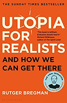 Utopia for Realists: And How We Can Get There by [Rutger Bregman]