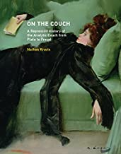 On the Couch: A Repressed History of the Analytic Couch from Plato to Freud (The MIT Press)