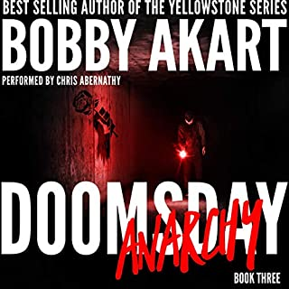 Doomsday Anarchy: A Post-Apocalyptic Survival Thriller     The Doomsday Series, Book 3              Written by:                                                                                                                                 Bobby Akart                               Narrated by:                                                                                                                                 Chris Abernathy                      Length: 7 hrs and 42 mins     Not rated yet     Overall 0.0