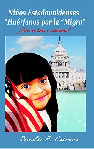 Niños Estadounidenses Huerfanos por la Migra eBook: Cabrera, Oswaldo, Huezo, Eber: Amazon.es: Tienda Kindle