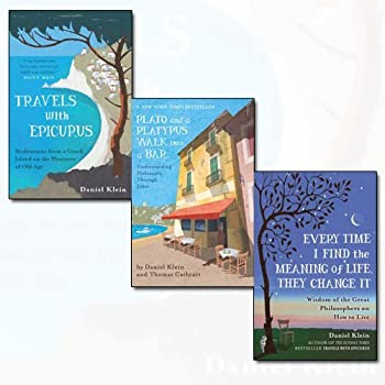 Daniel Klein Collection 3 Books Set  Travels with Epicurus Plato and a Platypus Walk Into a Bar Every Time I Find the Meaning of Life They Change It