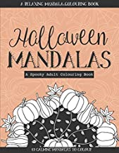 Halloween Mandalas: A Relaxing Mandala Colouring Book for Adults   40 Spooky Mandalas to Colour   Autumn Fall Harvest Themed with Ghosts, Skeletons, ... Pumpkins, Spiders, Cats, Bats and More