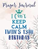 I Can't Keep Calm Twin's 13th Birthday Funny Prayer Journal: Religius Books, 2021 Planner Bible Verse,Prayer / Praise and Thanks, Sistergirl Devotions