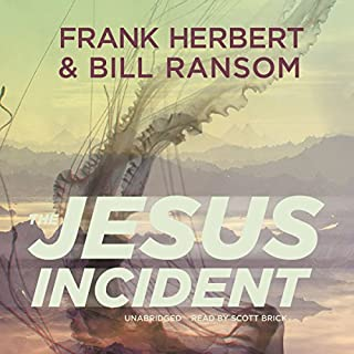 The Jesus Incident     The Pandora Sequence, Book 1              By:                                                                                                                                 Frank Herbert,                                                                                        Bill Ransom                               Narrated by:                                                                                                                                 Scott Brick                      Length: 16 hrs and 42 mins     23 ratings     Overall 3.7