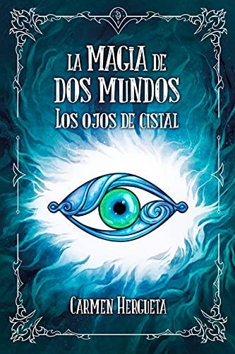 La magia de dos mundos: Los ojos de cristal