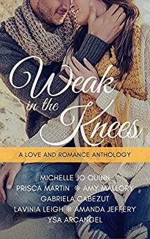 Weak In The Knees, A Love and Romance Anthology by [Prisca Martin, Michelle Jo Quinn, Gabriela Cabezut, Amy Mallory, Lavinia Leigh, Ysa Arcangel, Amanda Jeffery]