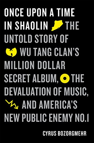 Once Upon a Time in Shaolin: The Untold Story of the Wu-Tang Clan's Million-Dollar Secret Album, the Devaluation of Music, and America's New Public Enemy No. 1