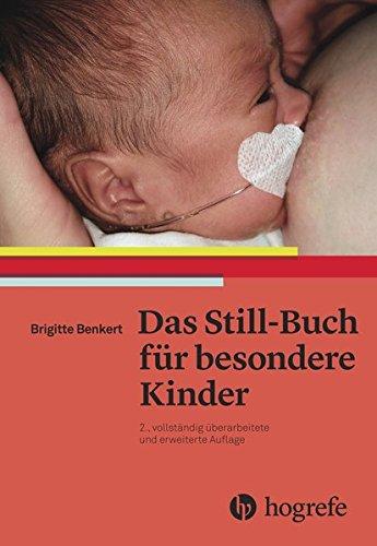 Das Still–Buch für besondere Kinder: Kranke oder behinderte Neugeborene stillen und pflegen