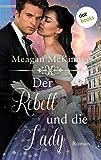 Der Rebell und die Lady: Roman