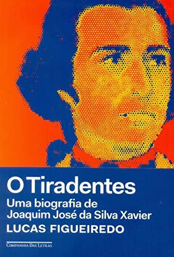 O Tiradentes. Uma Biografia de Joaquim Jos da Silva Xavier (Portugus)