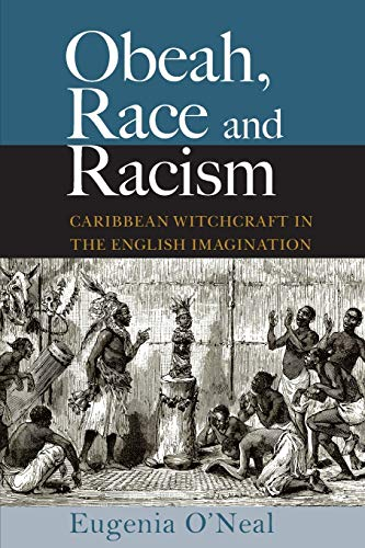 Compare Textbook Prices for Obeah, Race and Racism: Caribbean Witchcraft in the English Imagination  ISBN 9789766407599 by O'Neal, Eugenia