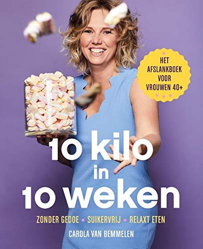 10 kilo in 10 weken: Zonder gedoe. Suikervrij. Relaxt eten. Het afslankboek voor vrouwen 40+