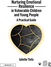 Nurturing Emotional Resilience in Vulnerable Children and Young People: A Practical Guide