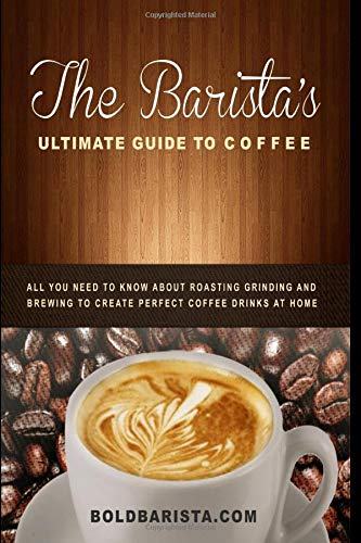 Price comparison product image The Barista's Ultimate Guide to Coffee: All you need to know about roasting grinding and brewing to create perfect coffee drinks at home