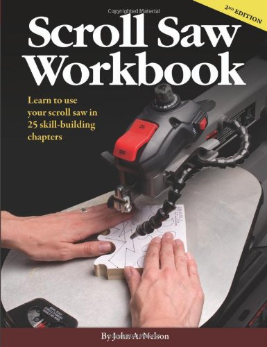 Scroll Saw Workbook 2nd Edition: Learn to Use Your Scroll Saw in 25 Skill-Building Chapters