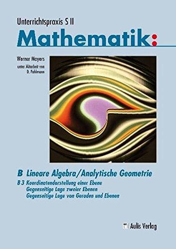 Unterrichtspraxis S II Mathematik: UP Mathe SII; Lineare Algebra/Analytische Geometrie; Koordinatendarstellung einer Ebene - Gegenseitige Lage zweier Ebenen bzw. von Ebenen und Geraden
