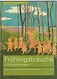 KulturGeschichte BW: Frühlingsbräuche in Baden-Württemberg. Altes und neues Brauchtum von Fastnacht bis Ostern