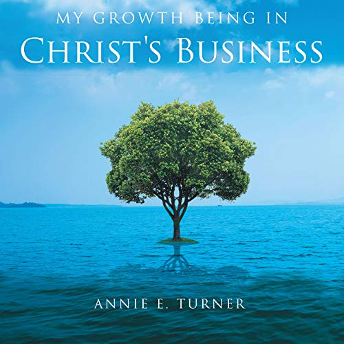 My Growth Being in Christ's Business Audiobook By Annie E. Turner cover art