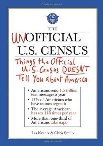The Unofficial U.S. Census: Things the Official U.S. Census Doesn't Tell You About America by Les Krantz (2011-04-01)