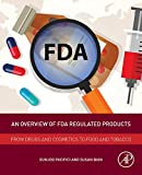 An Overview of FDA Regulated Products: From Drugs and Cosmetics to Food and Tobacco - Eunjoo Pacifici