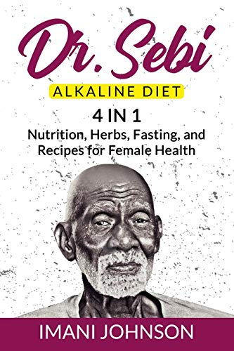 Dr. Sebi Alkaline Diet: 4 in 1 Nutrition, Herbs, Fasting, and Recipes...