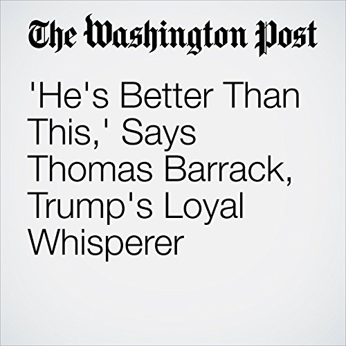 'He's Better Than This,' Says Thomas Barrack, Trump's Loyal Whisperer copertina
