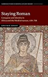 Staying Roman: Conquest and Identity in Africa and the Mediterranean, 439?700 (Cambridge Studies in Medieval Life and Thought: Fourth Series, Band 82) - Jonathan Conant