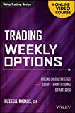 Trading Weekly Options: Pricing Characteristics and Short-Term Trading Strategies. + Online Video Course (Wiley Trading Series) - Russell Rhoads