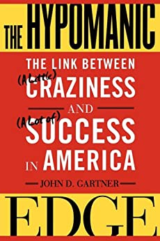 The Hypomanic Edge: The Link Between (A Little) Craziness and (A Lot of) Success in America by [John D. Gartner]