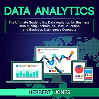 Data Analytics: The Ultimate Guide to Big Data Analytics for Business, Data Mining Techniques, Data Collection, and Business Intelligence Concepts cover art