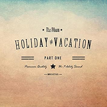 Holiday Is Not Vacation, Pt. 1
