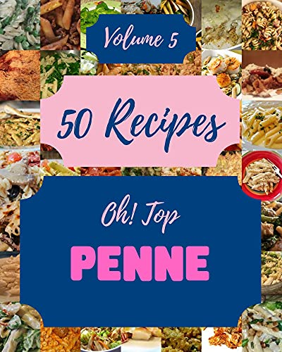 Oh! Top 50 Penne Recipes Volume 5: A Penne Cookbook You Won't be Able to Put Down (English Edition)