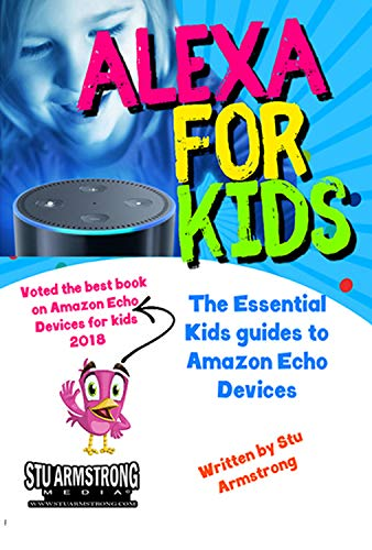 Alexa for Kids: The Essential Kids guide to Amazon Echo Devices - Voted best Amazon Echo for Kids book 2018 (English Edition)