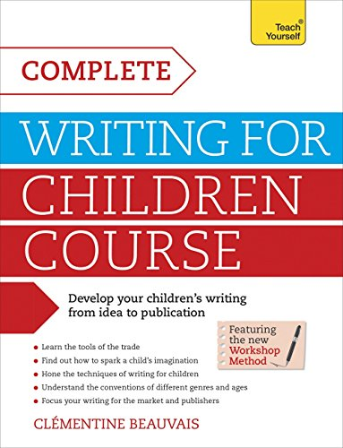 Complete Writing For Children Course: Develop your childrens writing from idea to publication (Teach Yourself: Writing) (English Edition)